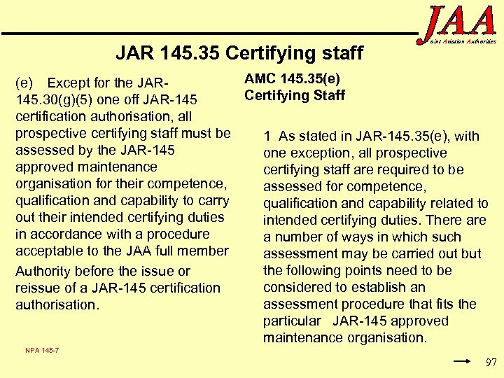 JAR 145. 35 Certifying staff oint Aviation Authorities AMC 145. 35(e) Except for the