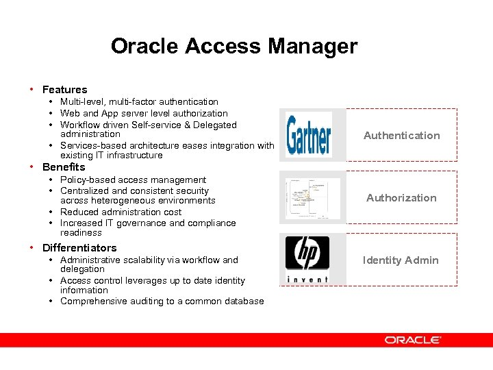 Oracle Access Manager • Features • Multi-level, multi-factor authentication • Web and App server