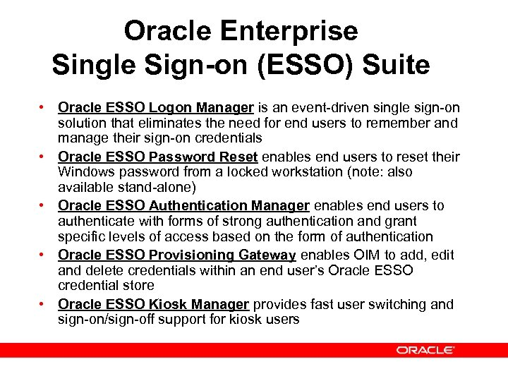 Oracle Enterprise Single Sign-on (ESSO) Suite • Oracle ESSO Logon Manager is an event-driven
