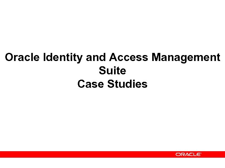 Oracle Identity and Access Management Suite Case Studies