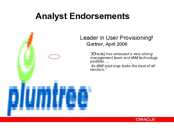 "Analyst Endorsements Leader in User Provisioning! Gartner, April 2006 ""[Oracle] has amassed a very"
