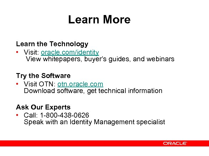 Learn More Learn the Technology • Visit: oracle. com/identity View whitepapers, buyer's guides, and