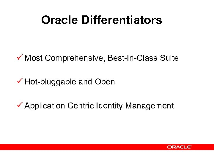 Oracle Differentiators ü Most Comprehensive, Best-In-Class Suite ü Hot-pluggable and Open ü Application Centric