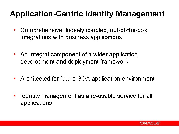 Application-Centric Identity Management • Comprehensive, loosely coupled, out-of-the-box integrations with business applications • An