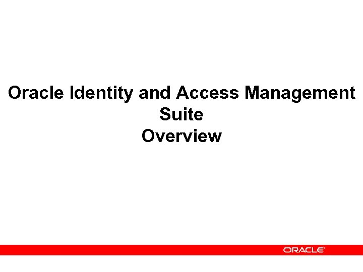 Oracle Identity and Access Management Suite Overview