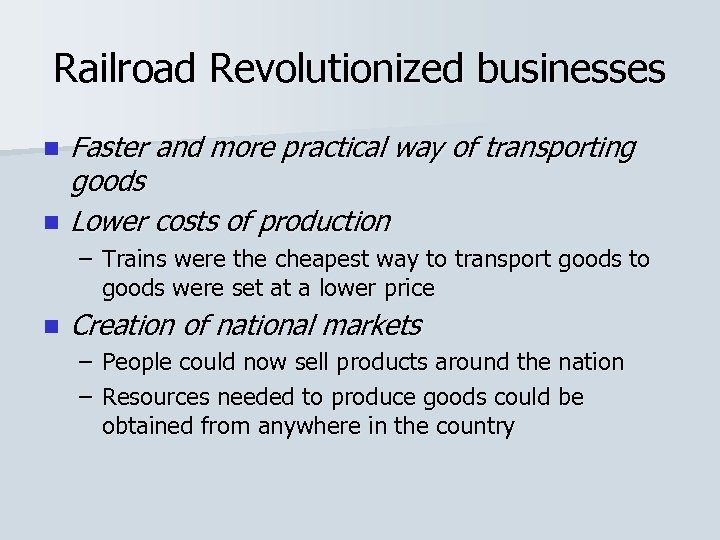 Railroad Revolutionized businesses n n Faster and more practical way of transporting goods Lower