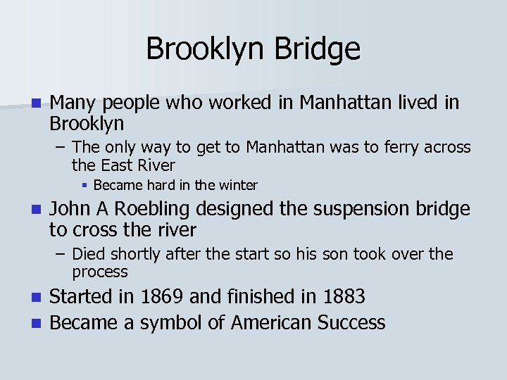 Brooklyn Bridge n Many people who worked in Manhattan lived in Brooklyn – The