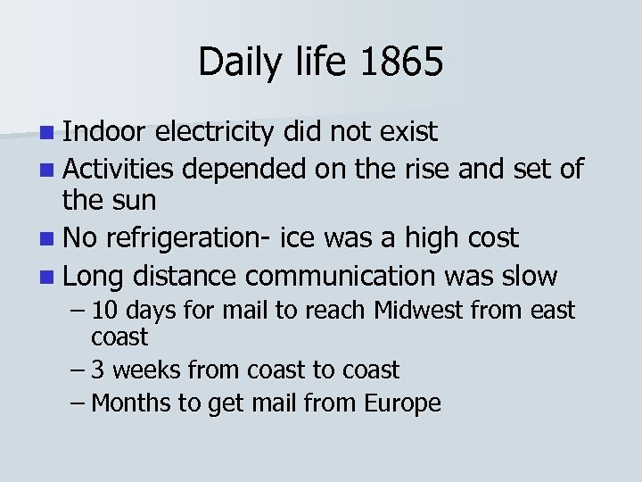 Daily life 1865 n Indoor electricity did not exist n Activities depended on the