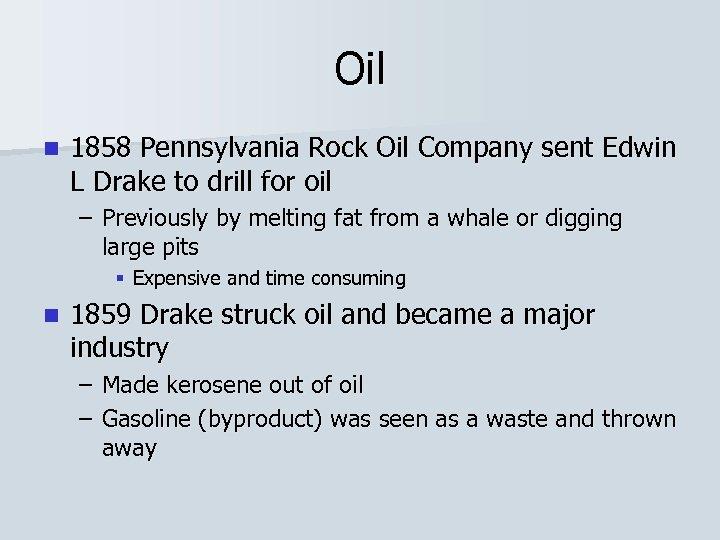 Oil n 1858 Pennsylvania Rock Oil Company sent Edwin L Drake to drill for