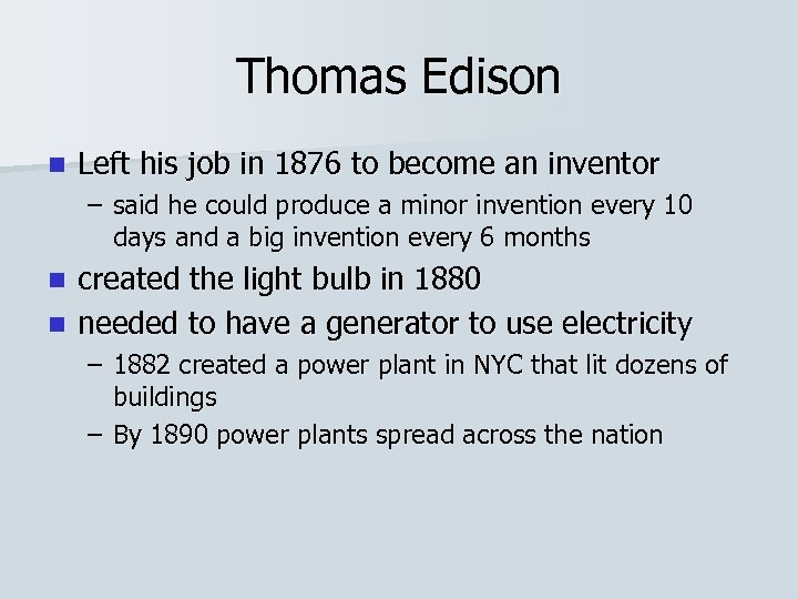Thomas Edison n Left his job in 1876 to become an inventor – said