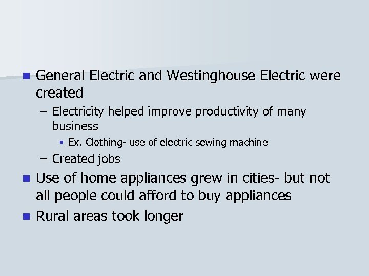 n General Electric and Westinghouse Electric were created – Electricity helped improve productivity of