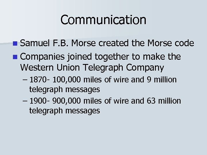 Communication n Samuel F. B. Morse created the Morse code n Companies joined together