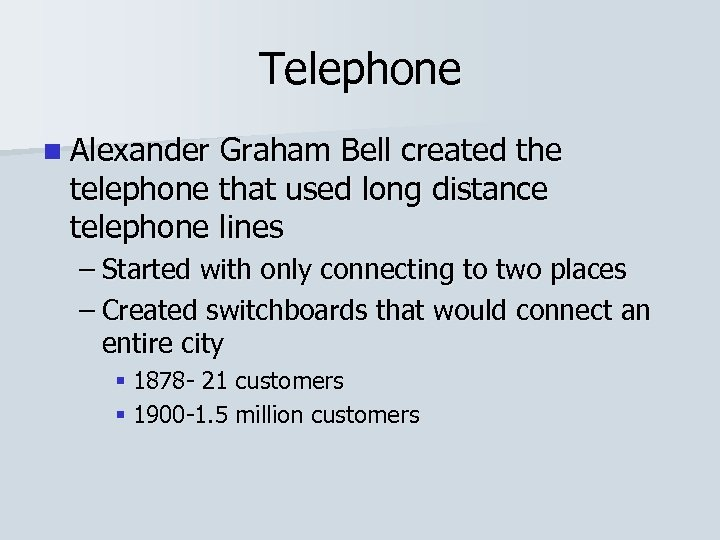 Telephone n Alexander Graham Bell created the telephone that used long distance telephone lines