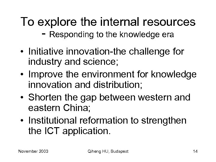 To explore the internal resources - Responding to the knowledge era • Initiative innovation-the