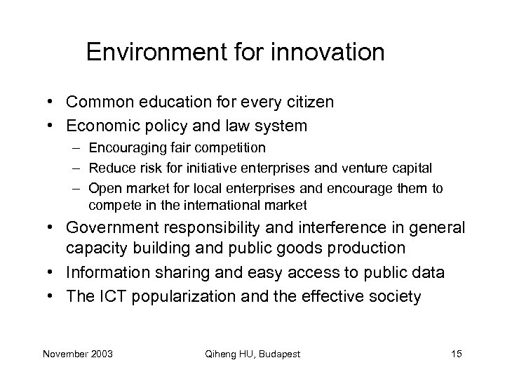 Environment for innovation • Common education for every citizen • Economic policy and law