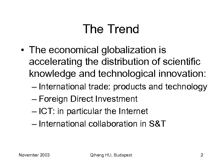 The Trend • The economical globalization is accelerating the distribution of scientific knowledge and