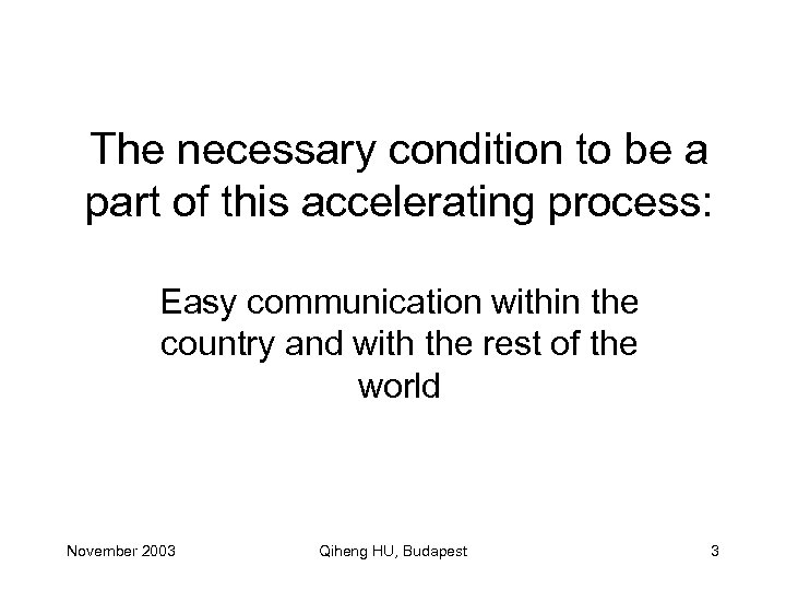 The necessary condition to be a part of this accelerating process: Easy communication within
