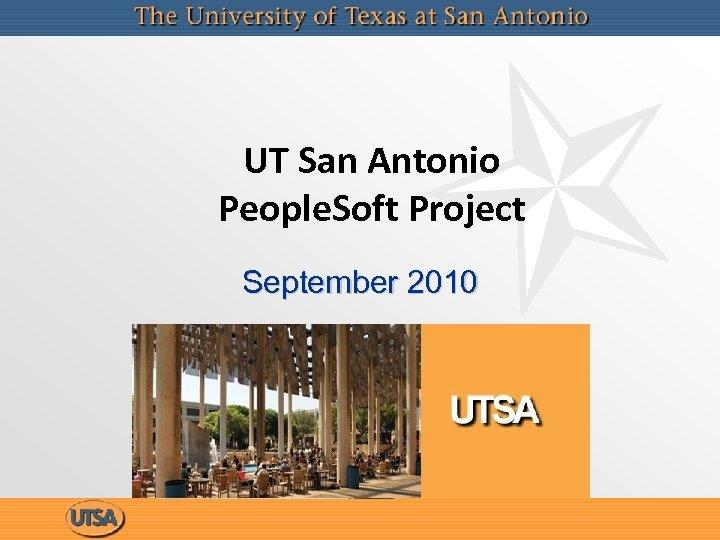 UT San Antonio People. Soft Project September 2010