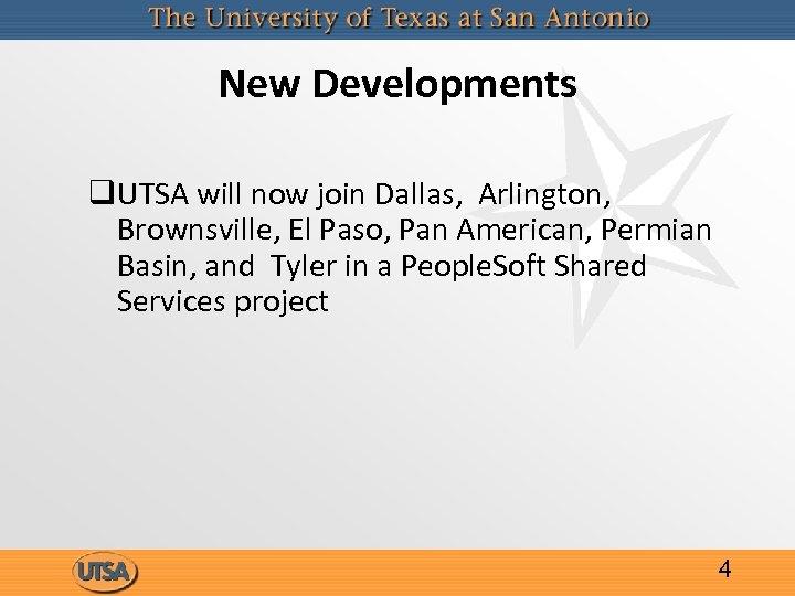New Developments q. UTSA will now join Dallas, Arlington, Brownsville, El Paso, Pan American,