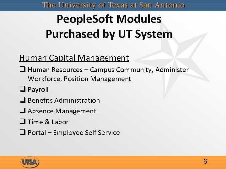 People. Soft Modules Purchased by UT System Human Capital Management q Human Resources –