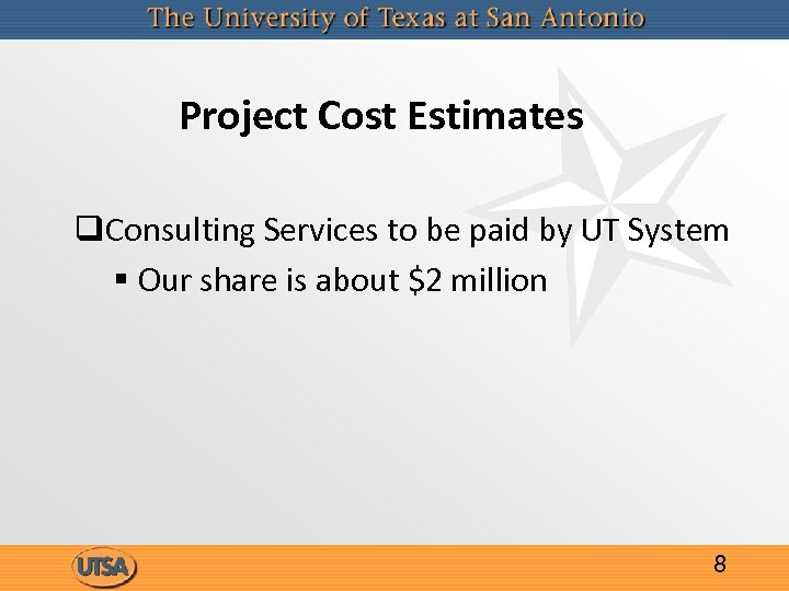 Project Cost Estimates q. Consulting Services to be paid by UT System § Our