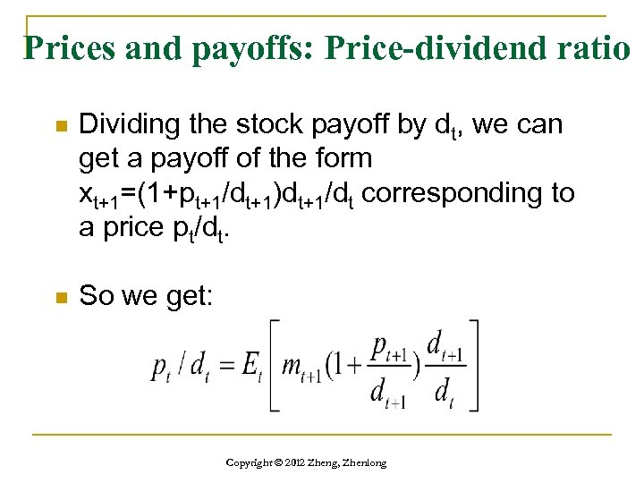 Prices and payoffs: Price-dividend ratio n Dividing the stock payoff by dt, we can