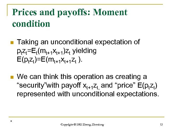 Prices and payoffs: Moment condition n Taking an unconditional expectation of ptzt=Et(mt+1 xt+1)zt yielding