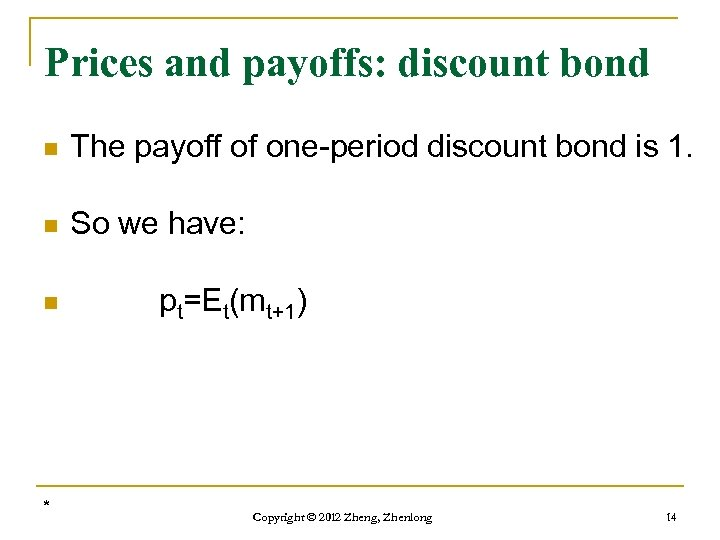 Prices and payoffs: discount bond n The payoff of one-period discount bond is 1.