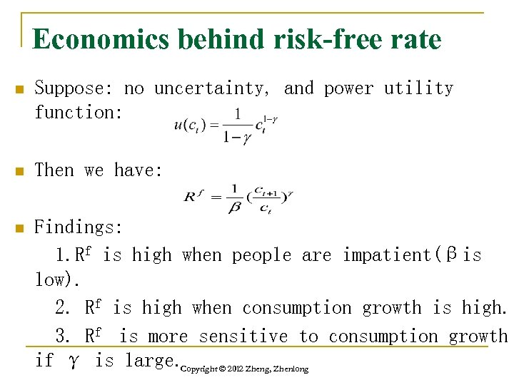 Economics behind risk-free rate n Suppose: no uncertainty, and power utility function: n Then