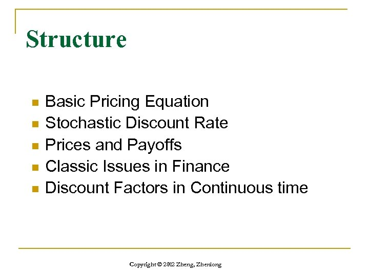 Structure n n n Basic Pricing Equation Stochastic Discount Rate Prices and Payoffs Classic