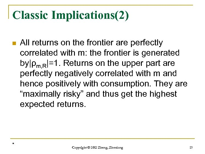 Classic Implications(2) n * All returns on the frontier are perfectly correlated with m: