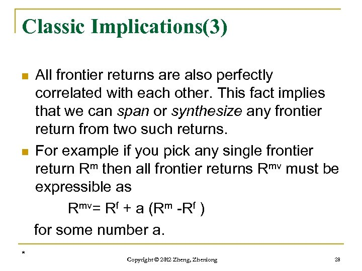 Classic Implications(3) n n * All frontier returns are also perfectly correlated with each