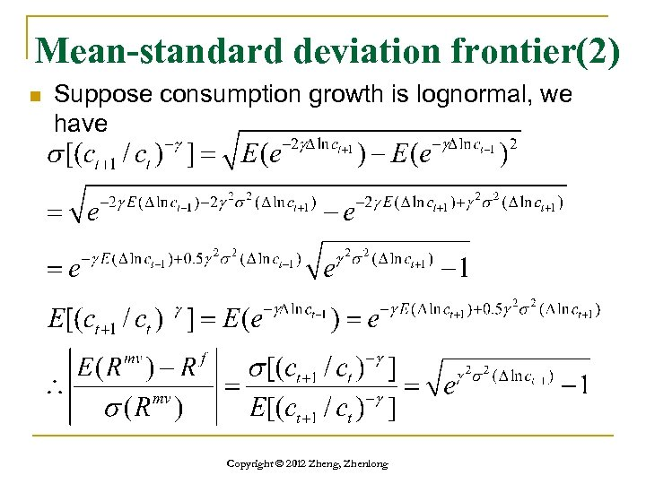 Mean-standard deviation frontier(2) n Suppose consumption growth is lognormal, we have Copyright © 2012