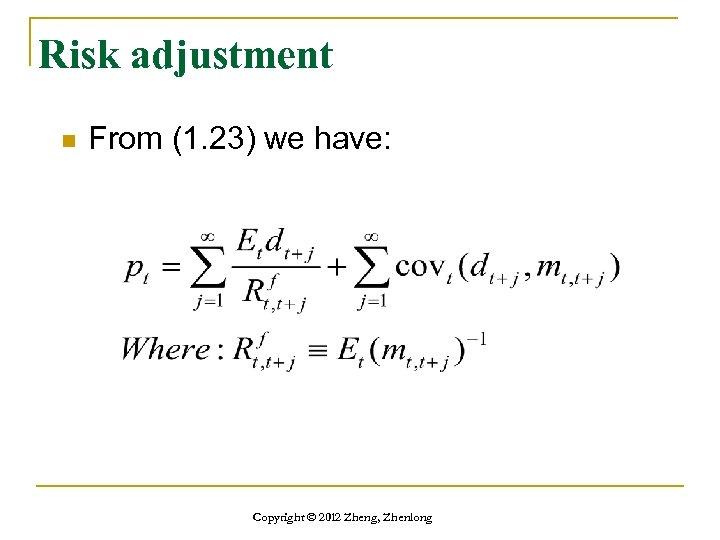 Risk adjustment n From (1. 23) we have: Copyright © 2012 Zheng, Zhenlong