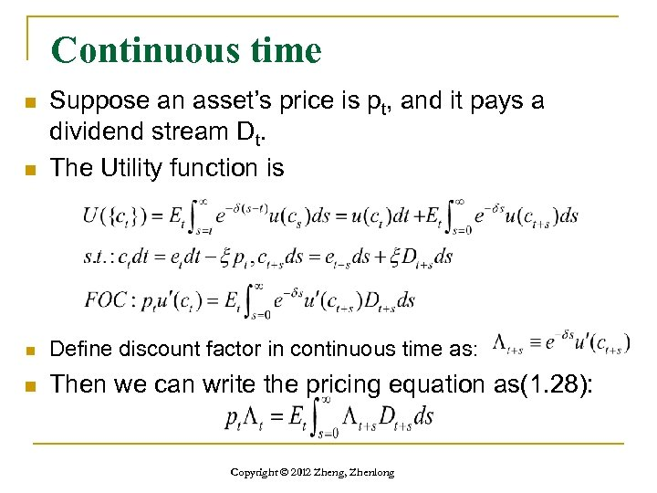 Continuous time n Suppose an asset's price is pt, and it pays a dividend