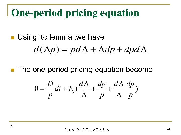One-period pricing equation n Using Ito lemma , we have n The one period