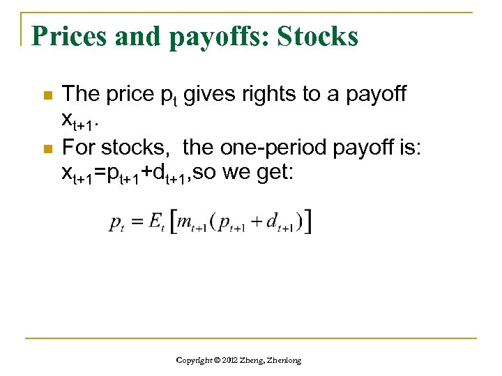 Prices and payoffs: Stocks n n The price pt gives rights to a payoff
