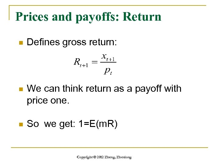 Prices and payoffs: Return n Defines gross return: n We can think return as