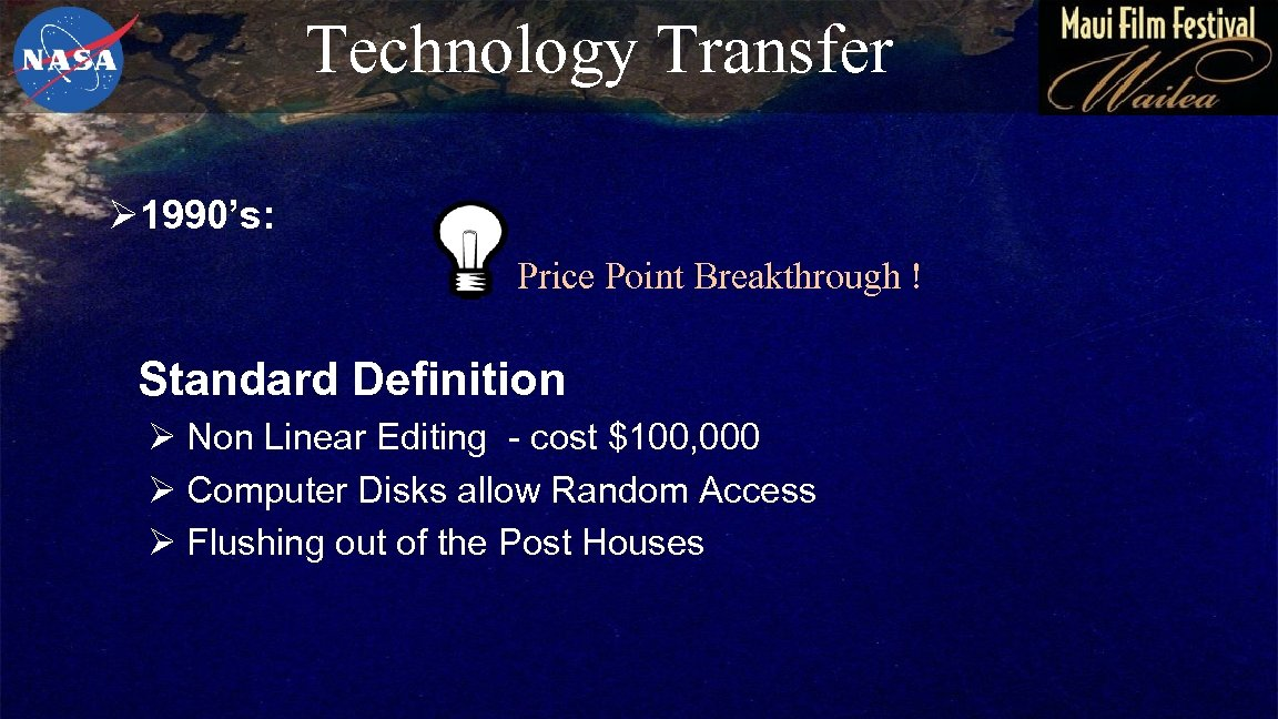 Technology Transfer Ø 1990's: Price Point Breakthrough ! Standard Definition Ø Non Linear Editing