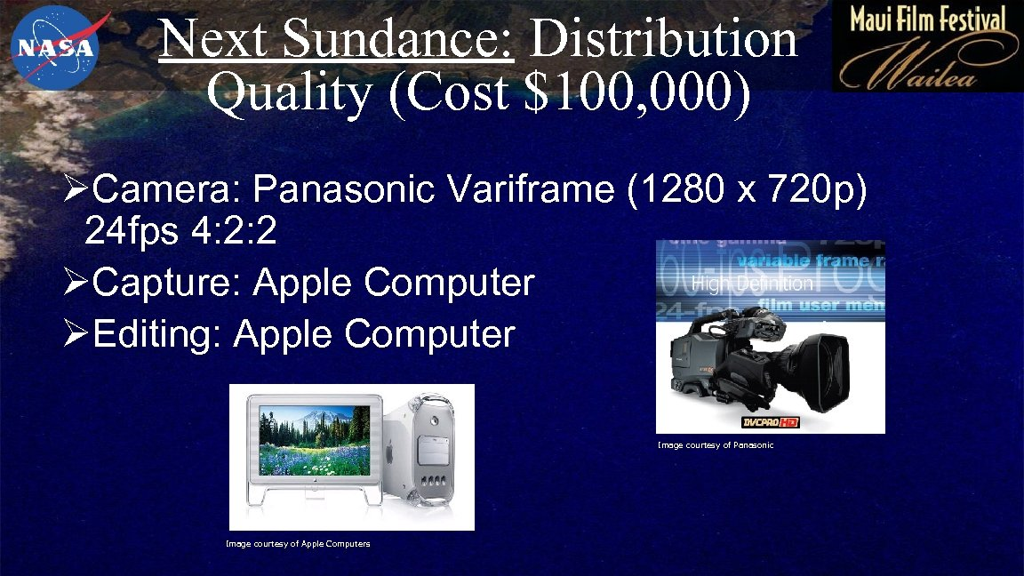 Next Sundance: Distribution Quality (Cost $100, 000) ØCamera: Panasonic Variframe (1280 x 720 p)