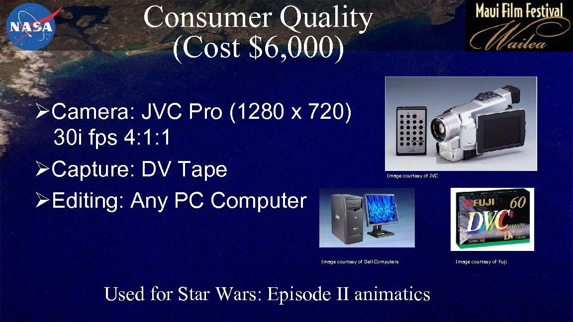 Consumer Quality (Cost $6, 000) ØCamera: JVC Pro (1280 x 720) 30 i fps