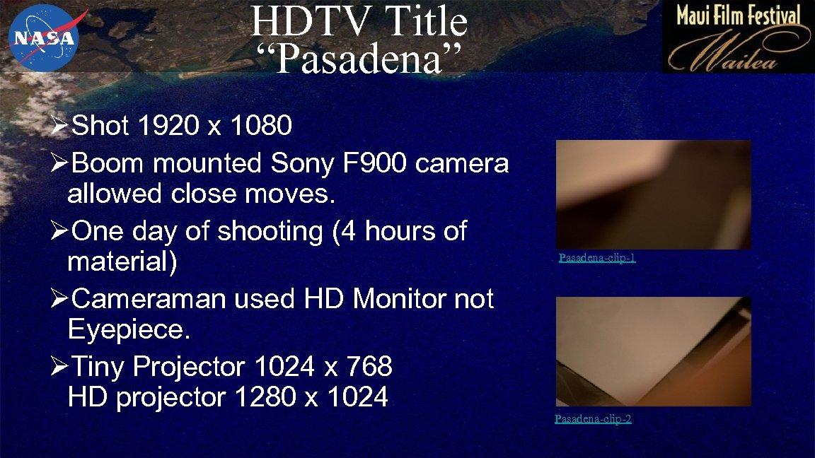 "HDTV Title ""Pasadena"" ØShot 1920 x 1080 ØBoom mounted Sony F 900 camera allowed"