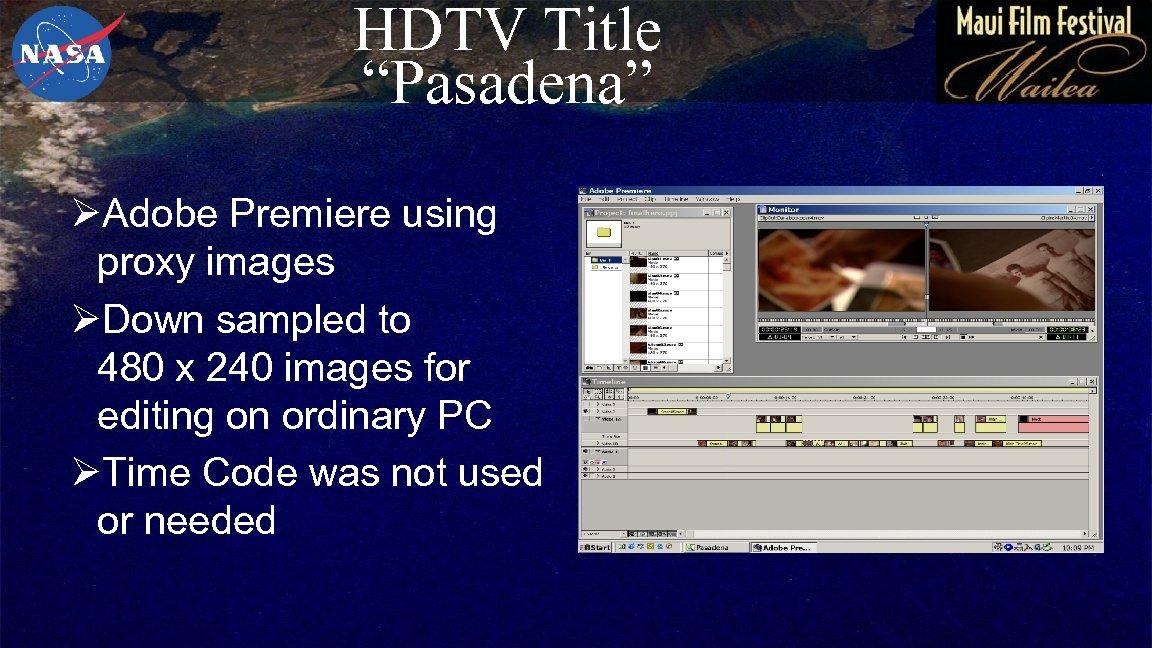 "HDTV Title ""Pasadena"" ØAdobe Premiere using proxy images ØDown sampled to 480 x 240"