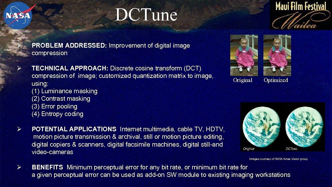 DCTune Ø PROBLEM ADDRESSED: Improvement of digital image compression Ø TECHNICAL APPROACH: Discrete cosine
