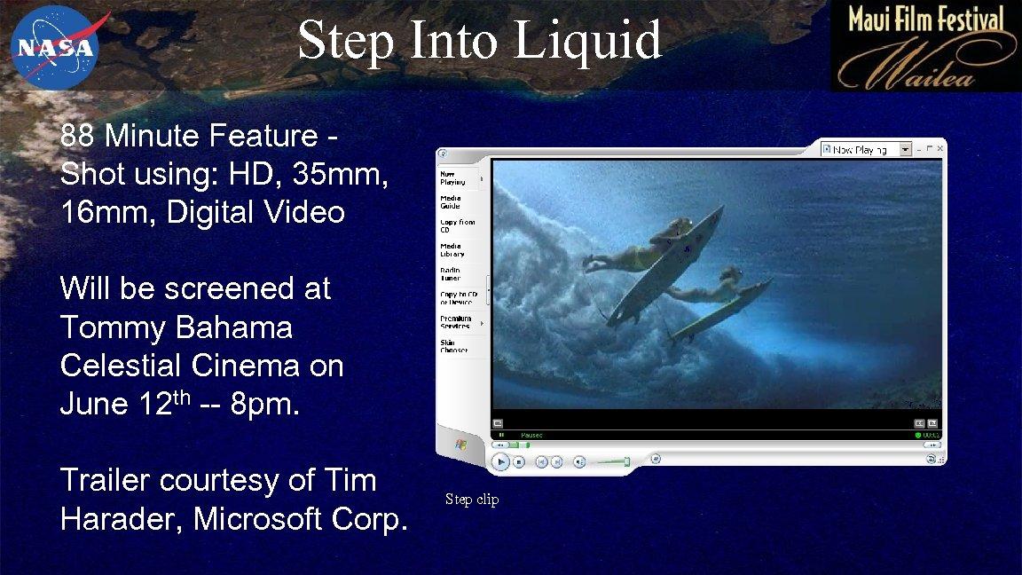 Step Into Liquid 88 Minute Feature Shot using: HD, 35 mm, 16 mm, Digital