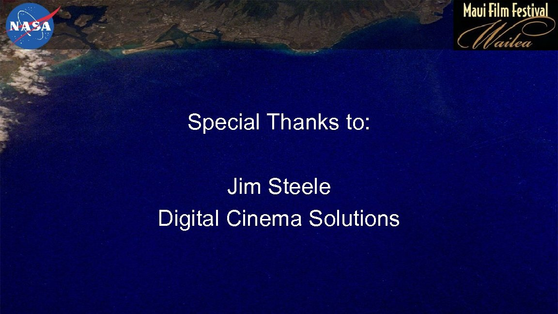 Special Thanks to: Jim Steele Digital Cinema Solutions