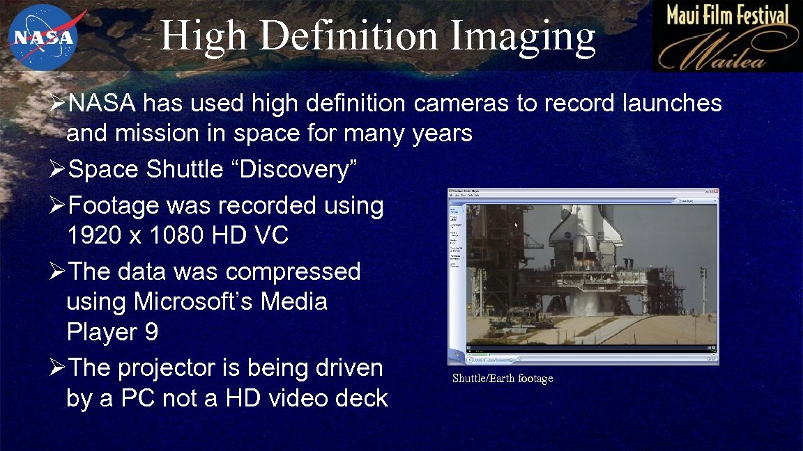 High Definition Imaging ØNASA has used high definition cameras to record launches and mission