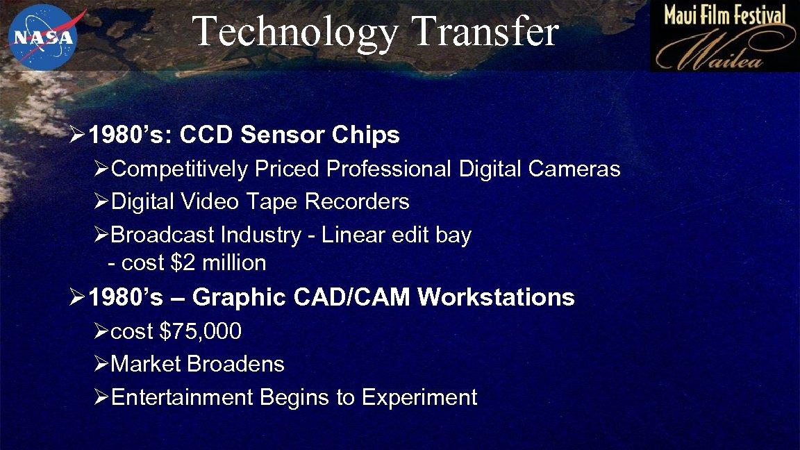Technology Transfer Ø 1980's: CCD Sensor Chips ØCompetitively Priced Professional Digital Cameras ØDigital Video