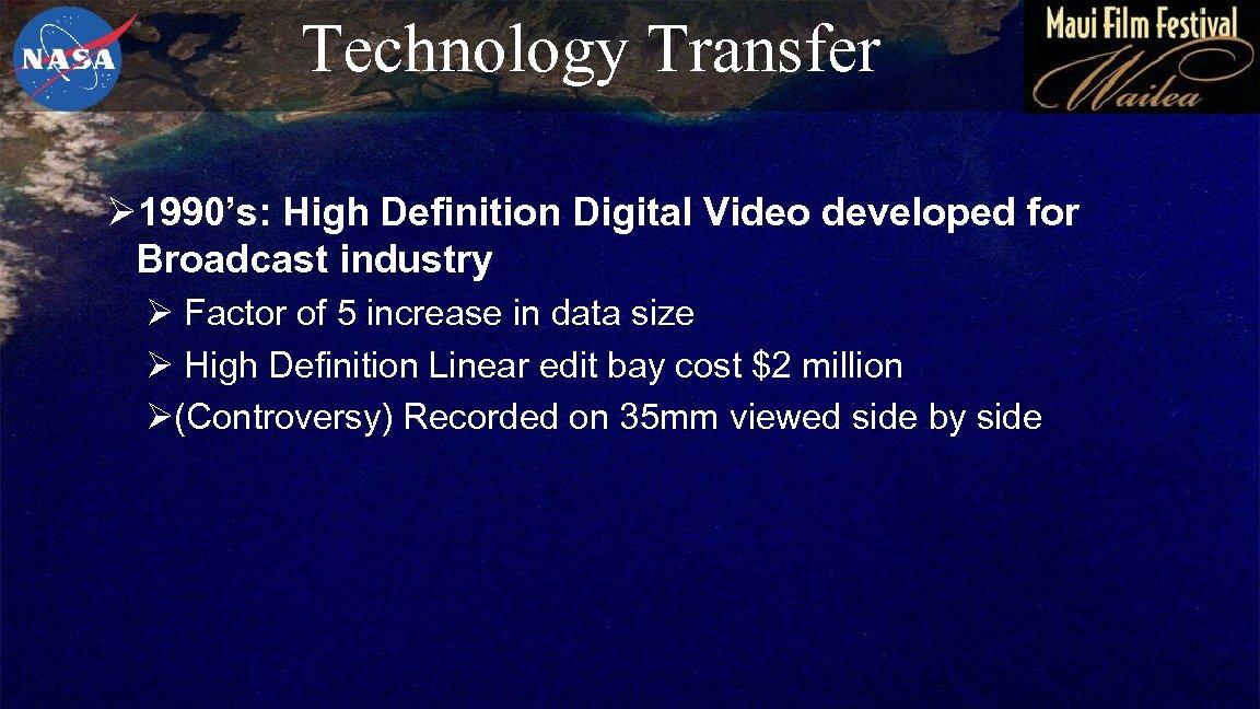 Technology Transfer Ø 1990's: High Definition Digital Video developed for Broadcast industry Ø Factor