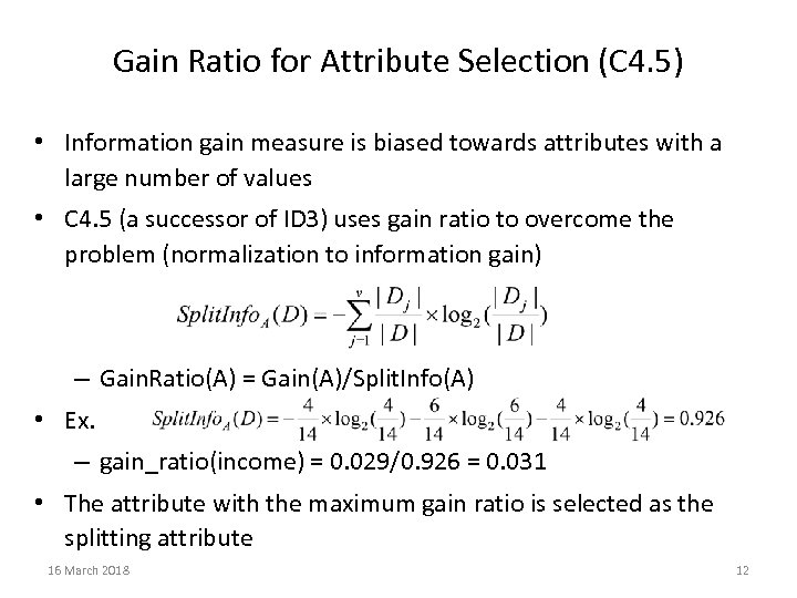 Gain Ratio for Attribute Selection (C 4. 5) • Information gain measure is biased